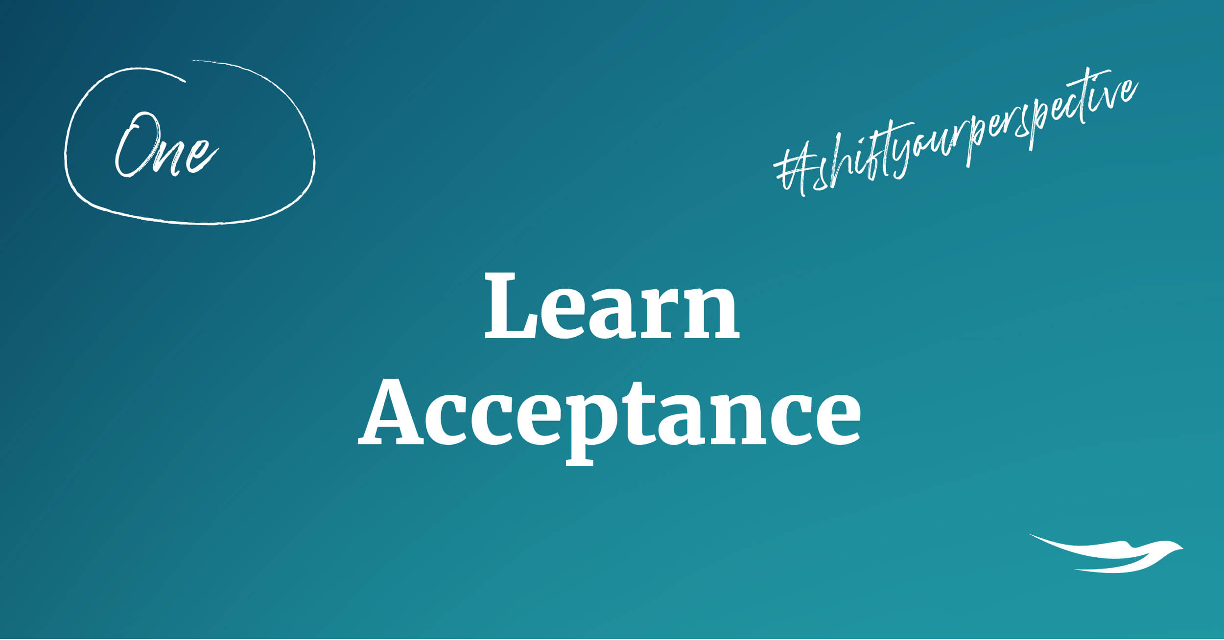 Shift your perspective - learn acceptance
